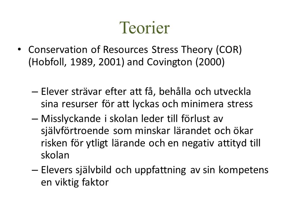 Teorier Conservation of Resources Stress Theory (COR) (Hobfoll, 1989, 2001) and Covington (2000)