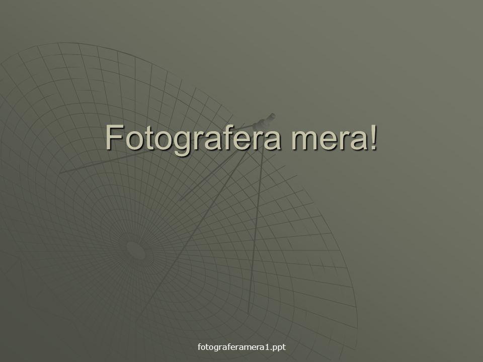 Fotografera mera! fotograferamera1.ppt