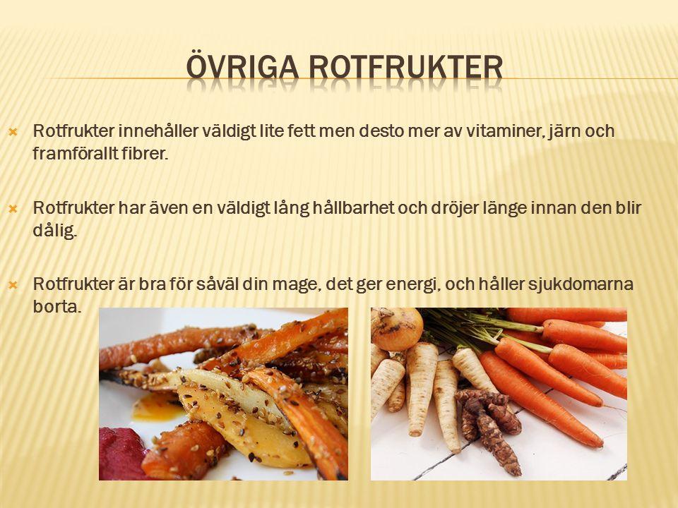 Övriga rotfrukter Rotfrukter innehåller väldigt lite fett men desto mer av vitaminer, järn och framförallt fibrer.