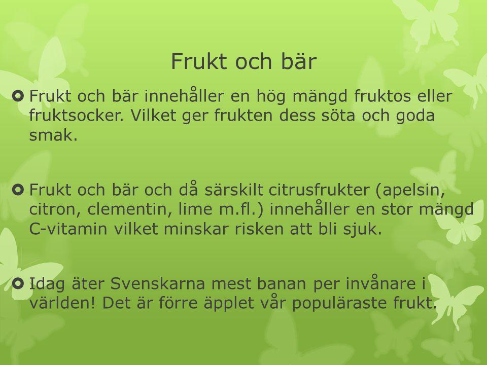 Frukt och bär Frukt och bär innehåller en hög mängd fruktos eller fruktsocker. Vilket ger frukten dess söta och goda smak.