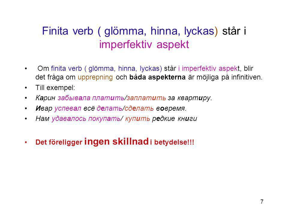 Finita verb ( glömma, hinna, lyckas) står i imperfektiv aspekt
