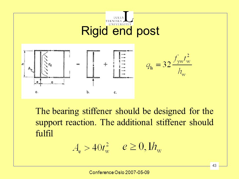Rigid end post The bearing stiffener should be designed for the support reaction. The additional stiffener should fulfil.