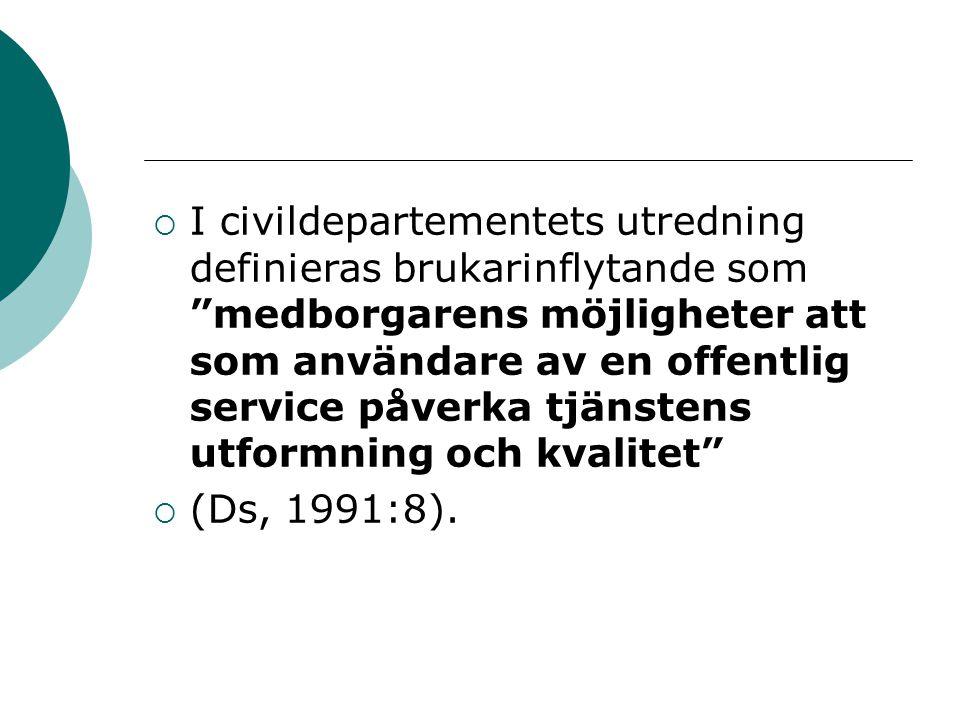 I civildepartementets utredning definieras brukarinflytande som medborgarens möjligheter att som användare av en offentlig service påverka tjänstens utformning och kvalitet
