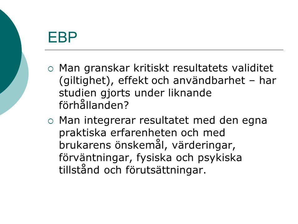 EBP Man granskar kritiskt resultatets validitet (giltighet), effekt och användbarhet – har studien gjorts under liknande förhållanden
