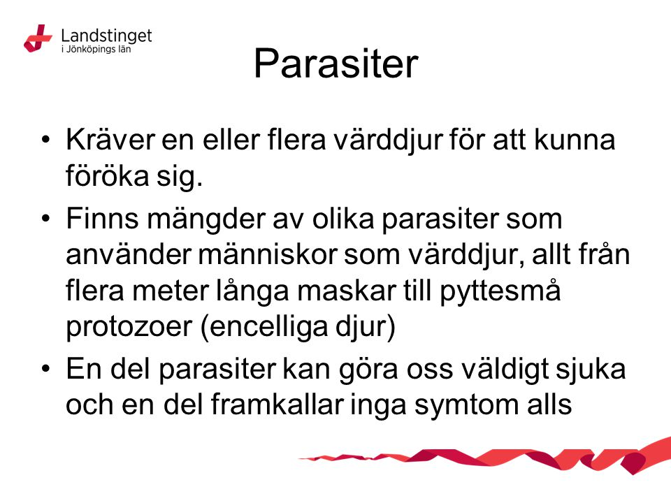 Parasiter Kräver en eller flera värddjur för att kunna föröka sig.