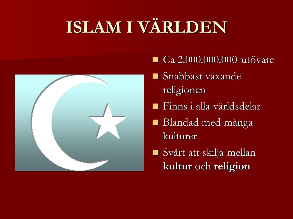 ISLAM I VÄRLDEN Ca 2.000.000.000 utövare Snabbast växande religionen