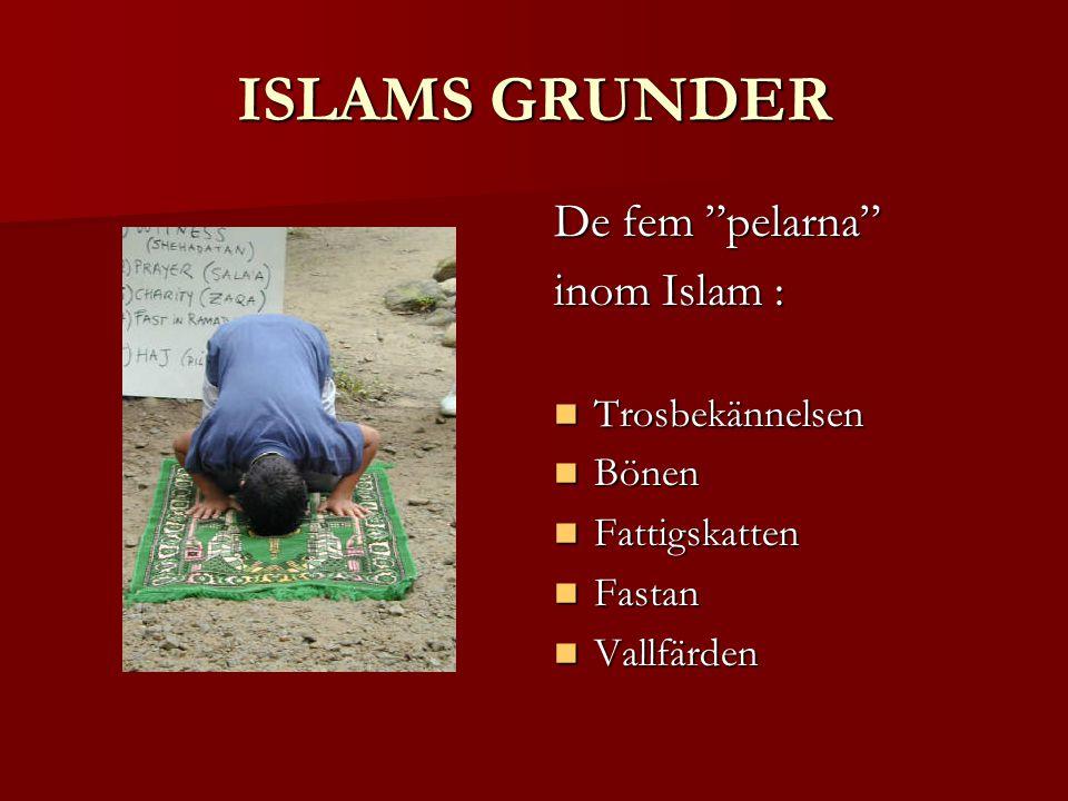 ISLAMS GRUNDER De fem pelarna inom Islam : Trosbekännelsen Bönen