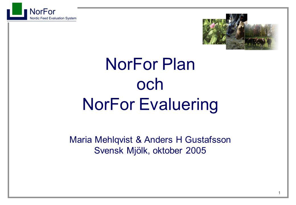 NorFor Plan och NorFor Evaluering Maria Mehlqvist & Anders H Gustafsson Svensk Mjölk, oktober 2005