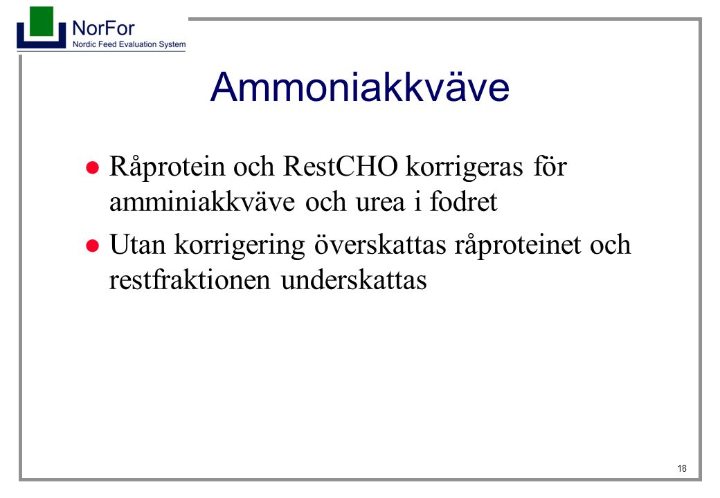 Ammoniakkväve Råprotein och RestCHO korrigeras för amminiakkväve och urea i fodret.