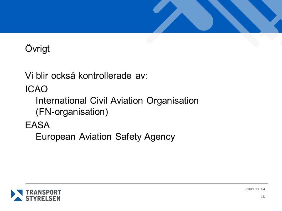 Övrigt Vi blir också kontrollerade av: ICAO International Civil Aviation Organisation (FN-organisation) EASA European Aviation Safety Agency