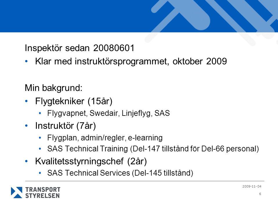 Klar med instruktörsprogrammet, oktober 2009 Min bakgrund: