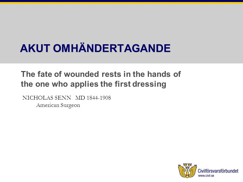 AKUT OMHÄNDERTAGANDE The fate of wounded rests in the hands of the one who applies the first dressing.