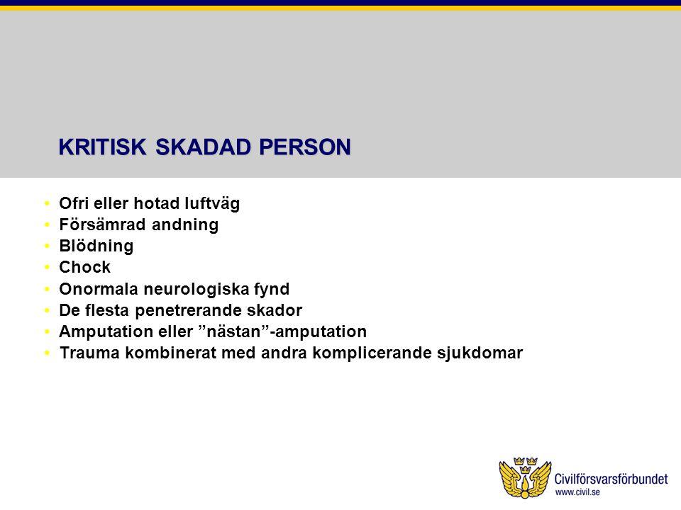 KRITISK SKADAD PERSON Ofri eller hotad luftväg Försämrad andning