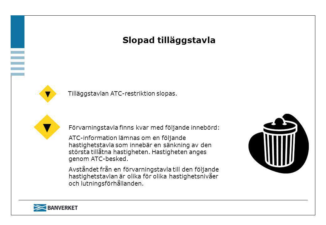 Slopad tilläggstavla Tilläggstavlan ATC-restriktion slopas.
