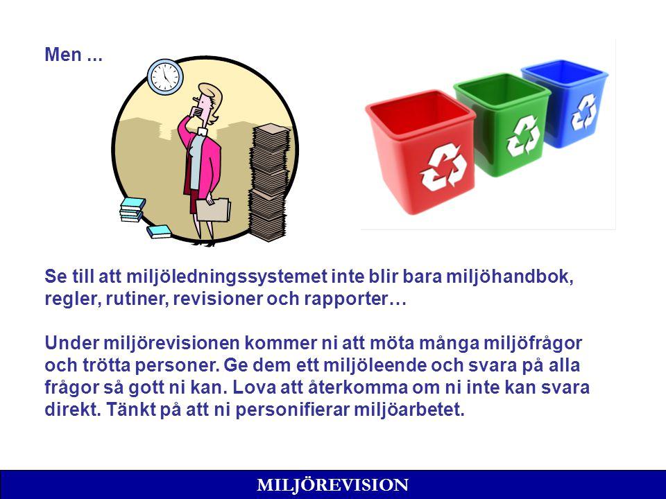 Men ... Se till att miljöledningssystemet inte blir bara miljöhandbok, regler, rutiner, revisioner och rapporter…