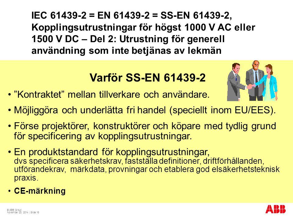 IEC 61439-2 = EN 61439-2 = SS-EN 61439-2, Kopplingsutrustningar för högst 1000 V AC eller 1500 V DC – Del 2: Utrustning för generell användning som inte betjänas av lekmän