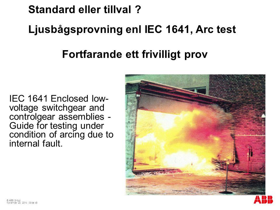 Standard eller tillval Ljusbågsprovning enl IEC 1641, Arc test