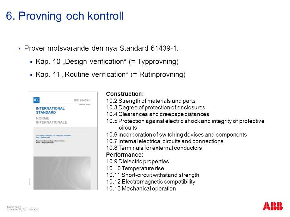 6. Provning och kontroll Prover motsvarande den nya Standard 61439-1: