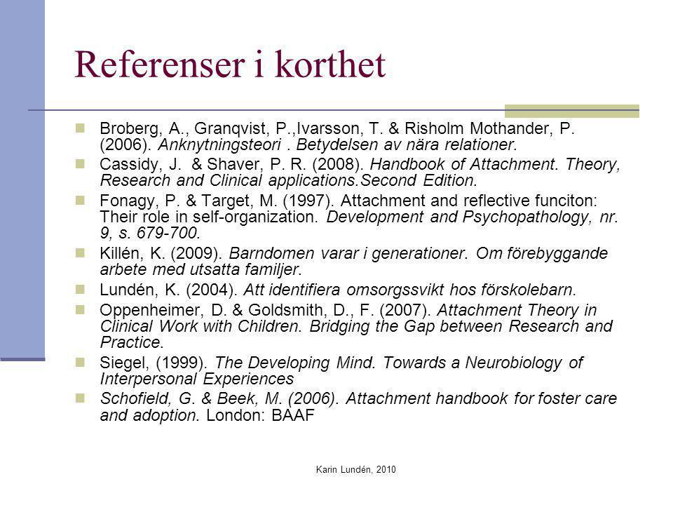 Referenser i korthet Broberg, A., Granqvist, P.,Ivarsson, T. & Risholm Mothander, P. (2006). Anknytningsteori . Betydelsen av nära relationer.