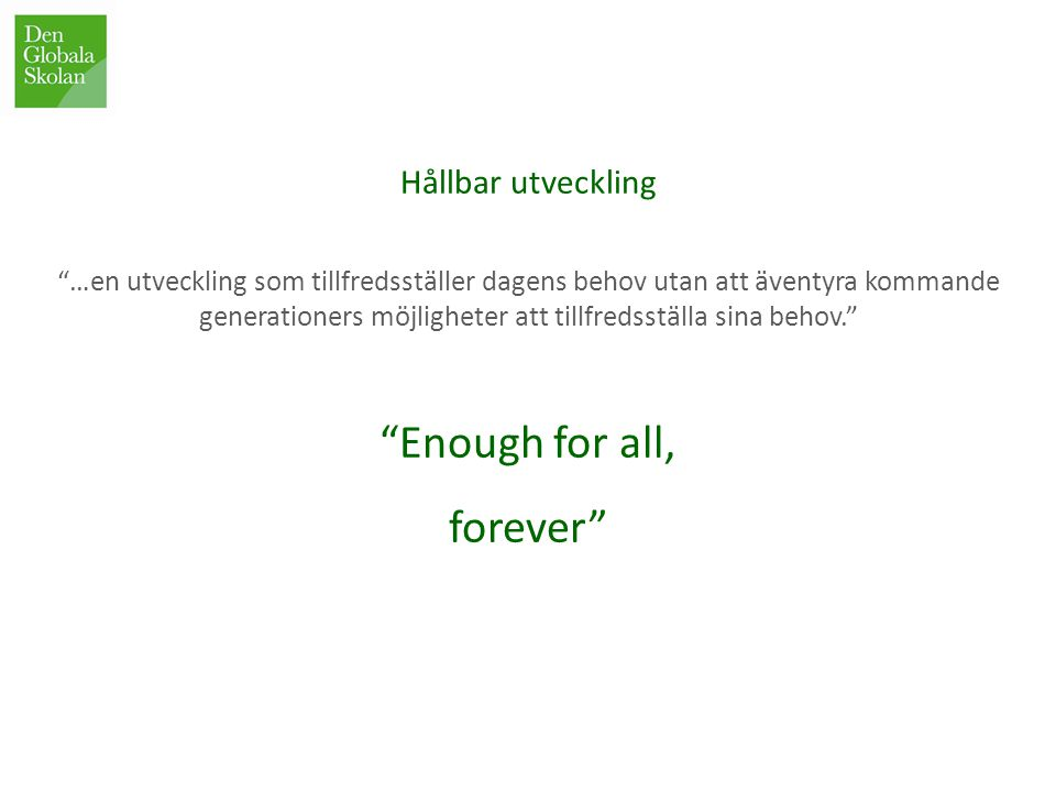 Enough for all, forever Hållbar utveckling