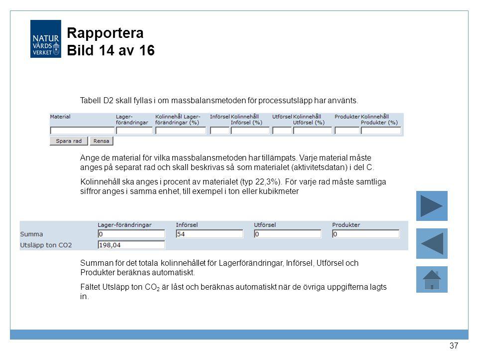 Rapportera Bild 14 av 16 Tabell D2 skall fyllas i om massbalansmetoden för processutsläpp har använts.