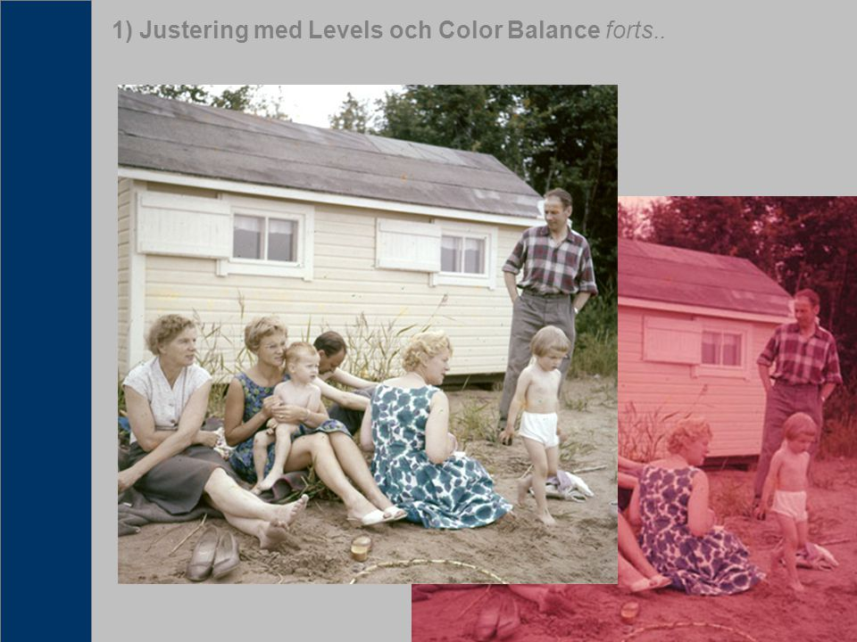 1) Justering med Levels och Color Balance forts..