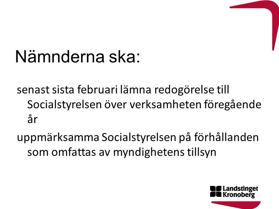Nämnderna ska: senast sista februari lämna redogörelse till Socialstyrelsen över verksamheten föregående år.