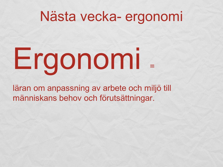 Ergonomi = Nästa vecka- ergonomi
