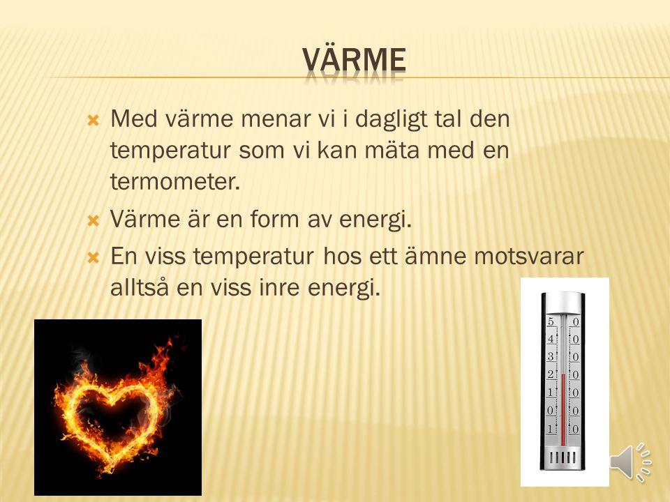 Värme Med värme menar vi i dagligt tal den temperatur som vi kan mäta med en termometer. Värme är en form av energi.