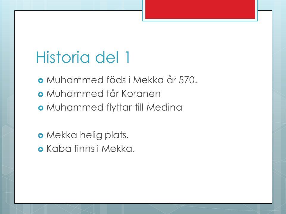 Historia del 1 Muhammed föds i Mekka år 570. Muhammed får Koranen