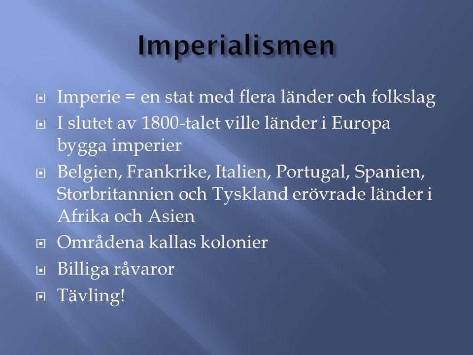 Imperialismen Imperie = en stat med flera länder och folkslag