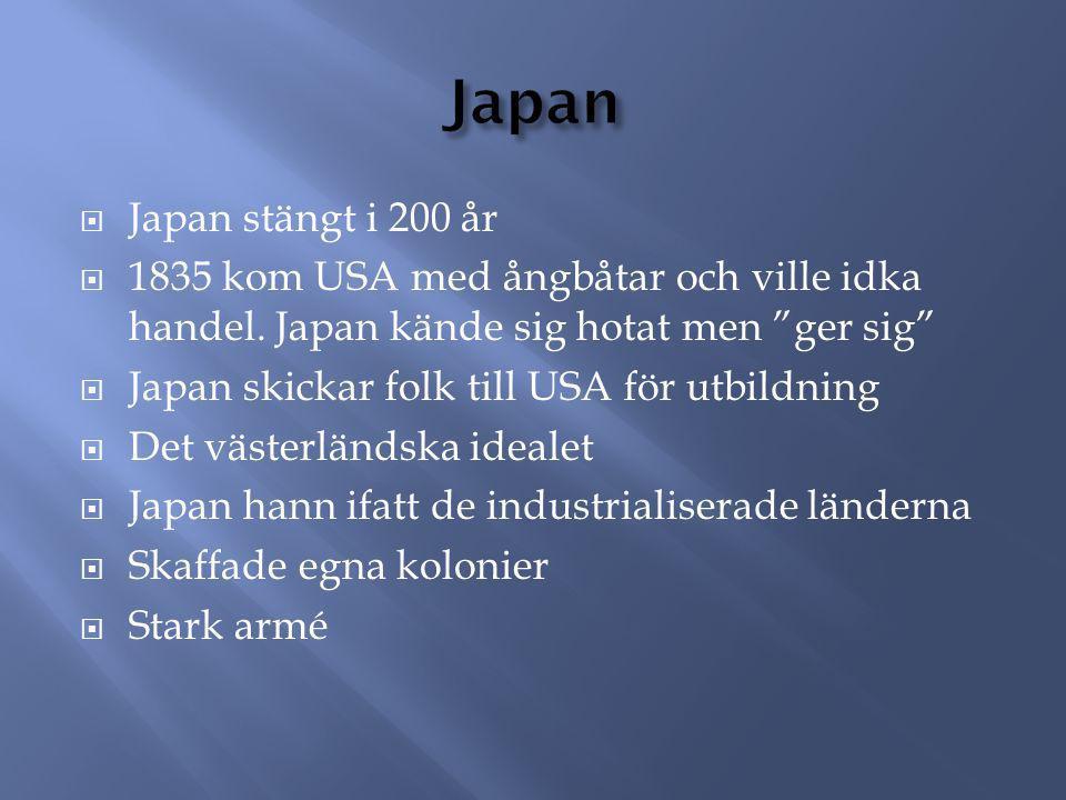 Japan Japan stängt i 200 år. 1835 kom USA med ångbåtar och ville idka handel. Japan kände sig hotat men ger sig