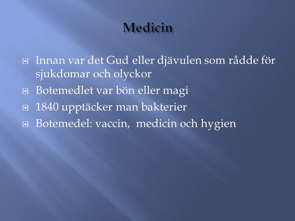 Medicin Innan var det Gud eller djävulen som rådde för sjukdomar och olyckor. Botemedlet var bön eller magi.