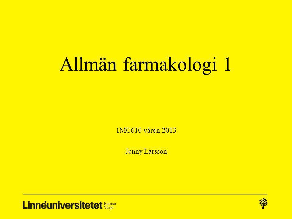 Allmän farmakologi 1 1MC610 våren 2013 Jenny Larsson