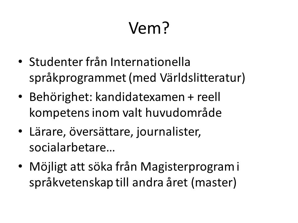 Vem Studenter från Internationella språkprogrammet (med Världslitteratur) Behörighet: kandidatexamen + reell kompetens inom valt huvudområde.