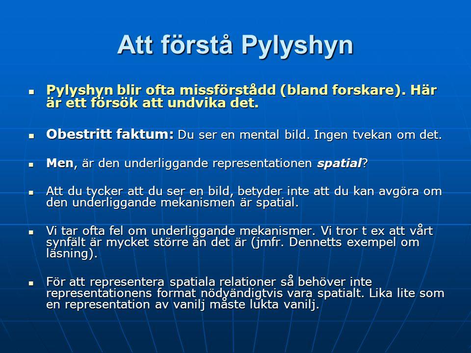 Att förstå Pylyshyn Pylyshyn blir ofta missförstådd (bland forskare). Här är ett försök att undvika det.