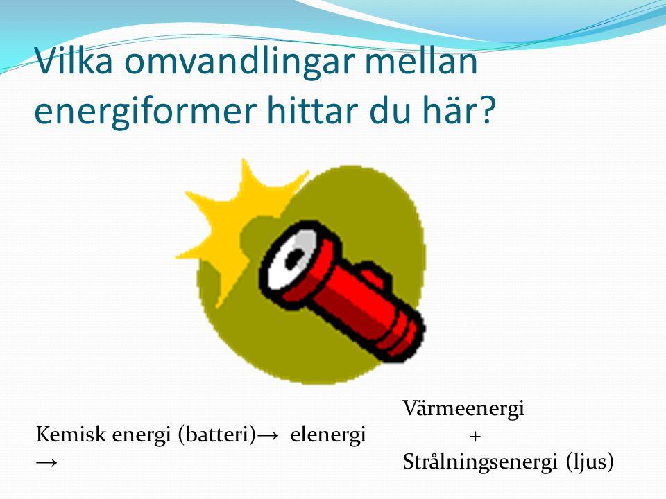 Vilka omvandlingar mellan energiformer hittar du här