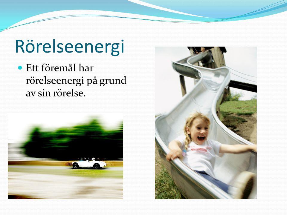 Rörelseenergi Ett föremål har rörelseenergi på grund av sin rörelse.