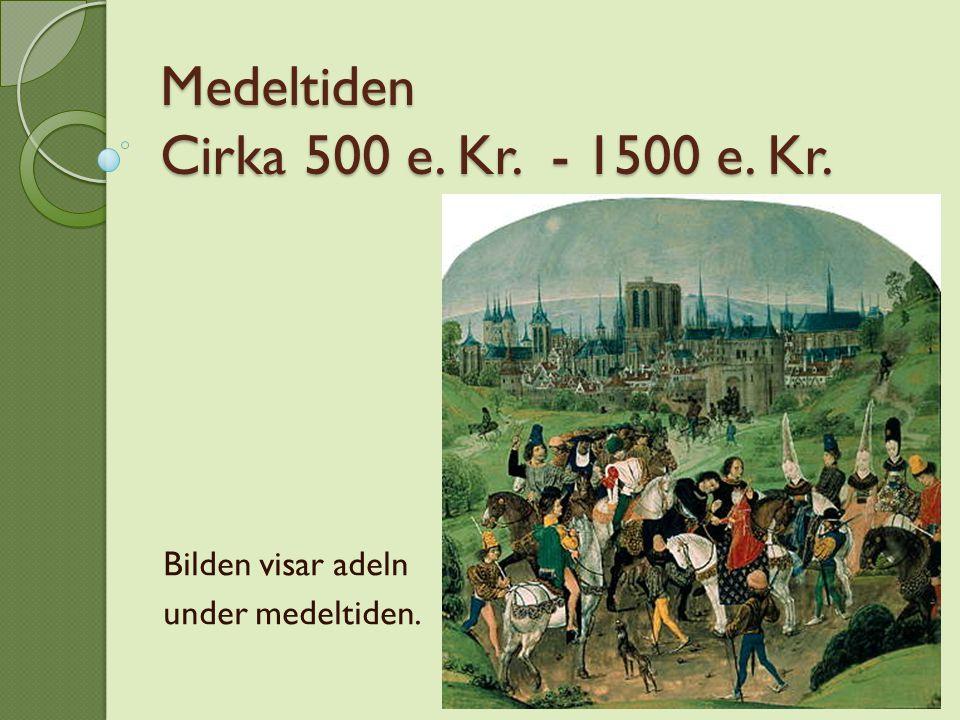 Medeltiden Cirka 500 e. Kr. - 1500 e. Kr.