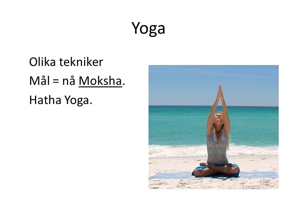 Yoga Olika tekniker Mål = nå Moksha. Hatha Yoga.