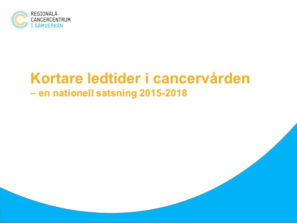 Kortare ledtider i cancervården – en nationell satsning 2015-2018