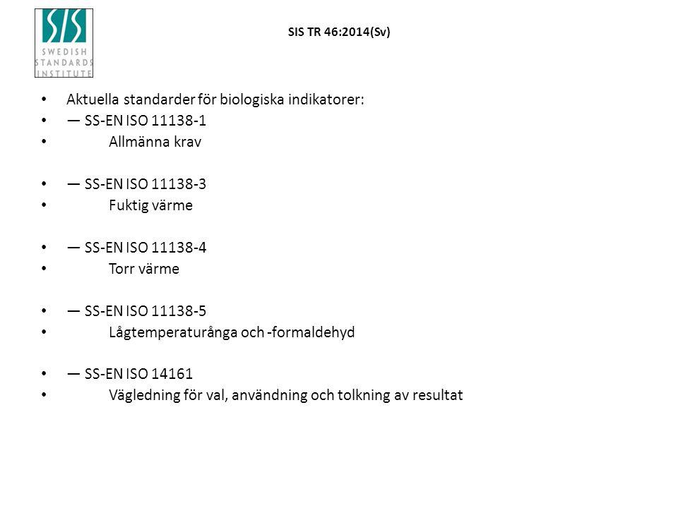 Aktuella standarder för biologiska indikatorer: — SS-EN ISO 11138-1