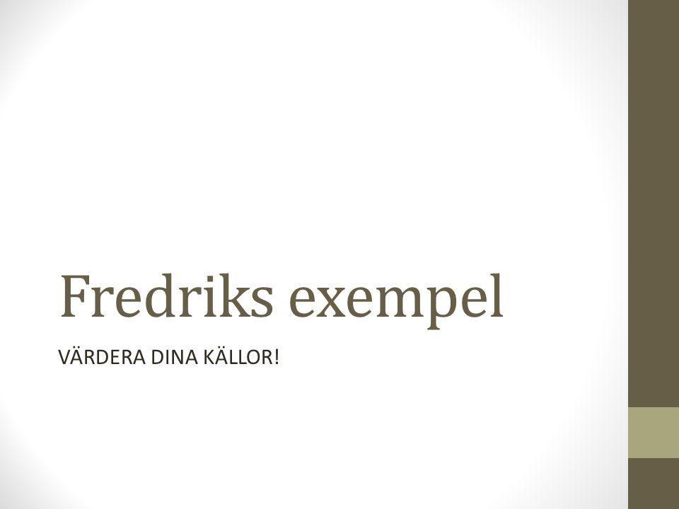 Fredriks exempel VÄRDERA DINA KÄLLOR!