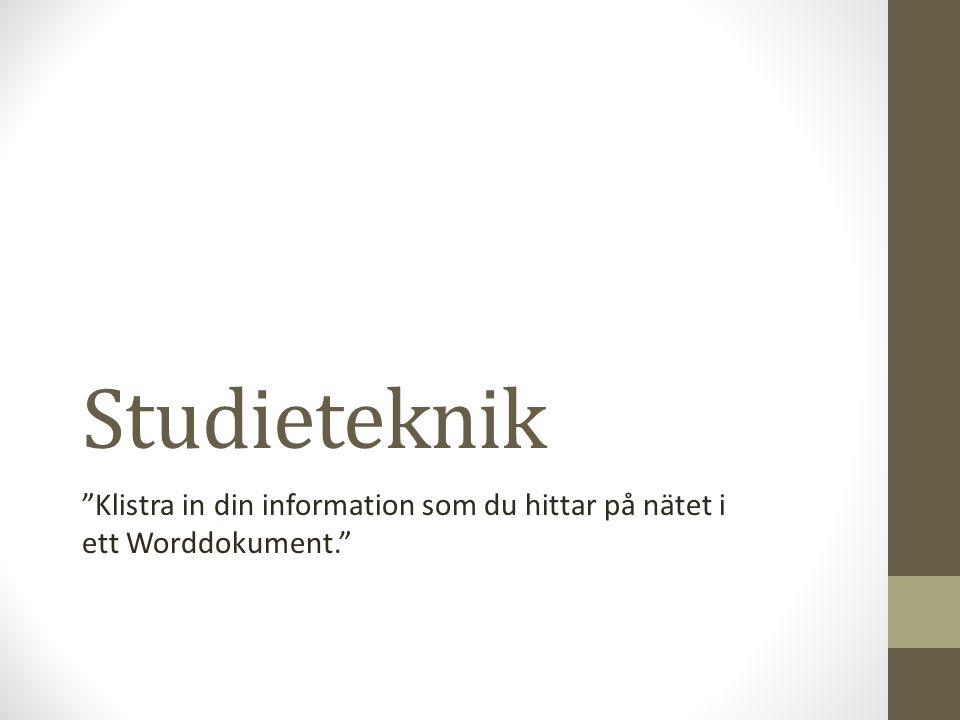 Studieteknik Klistra in din information som du hittar på nätet i ett Worddokument.