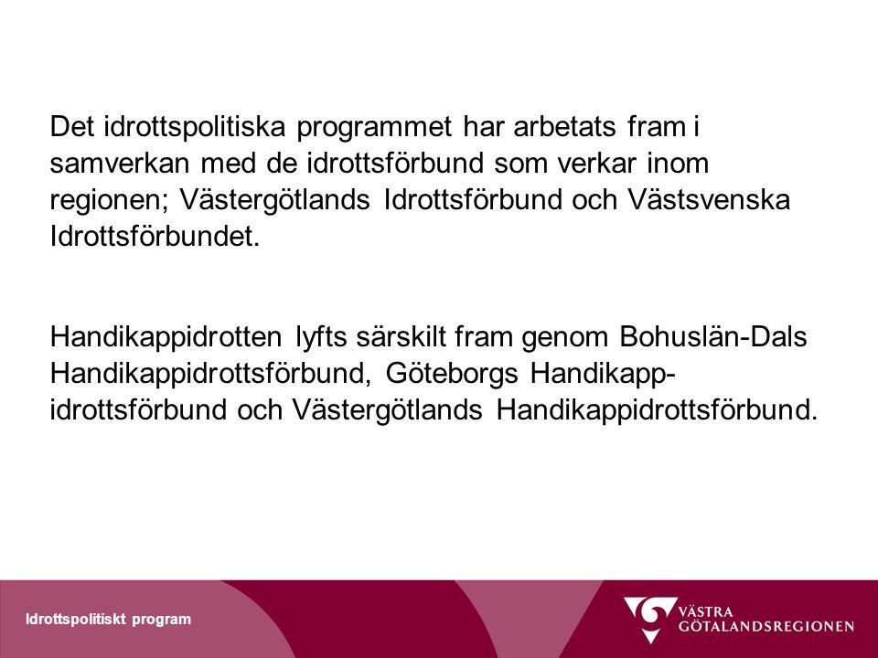 Det idrottspolitiska programmet har arbetats fram i samverkan med de idrottsförbund som verkar inom regionen; Västergötlands Idrottsförbund och Västsvenska Idrottsförbundet.