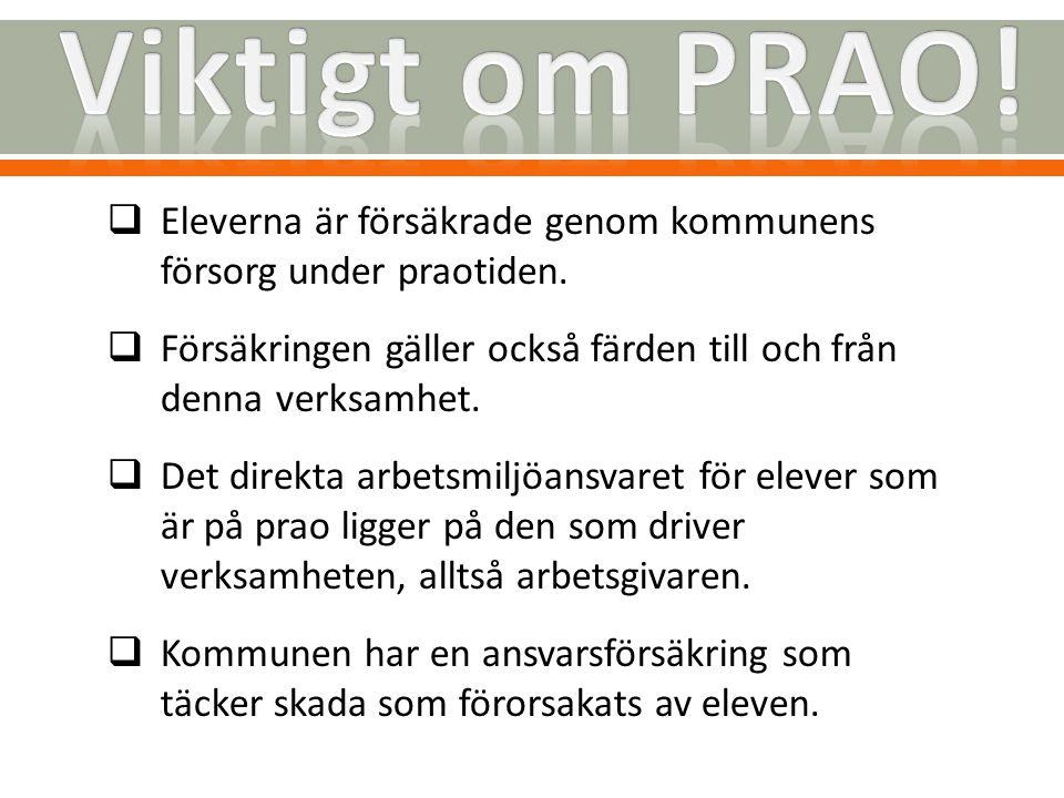 Viktigt om PRAO! Eleverna är försäkrade genom kommunens försorg under praotiden. Försäkringen gäller också färden till och från denna verksamhet.