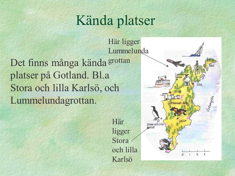 Kända platser Här ligger Lummelunda grottan. Det finns många kända platser på Gotland. Bl.a Stora och lilla Karlsö, och Lummelundagrottan.