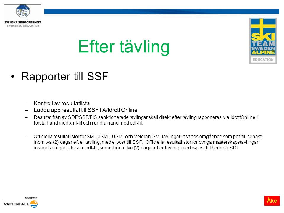 Efter tävling Rapporter till SSF Kontroll av resultatlista