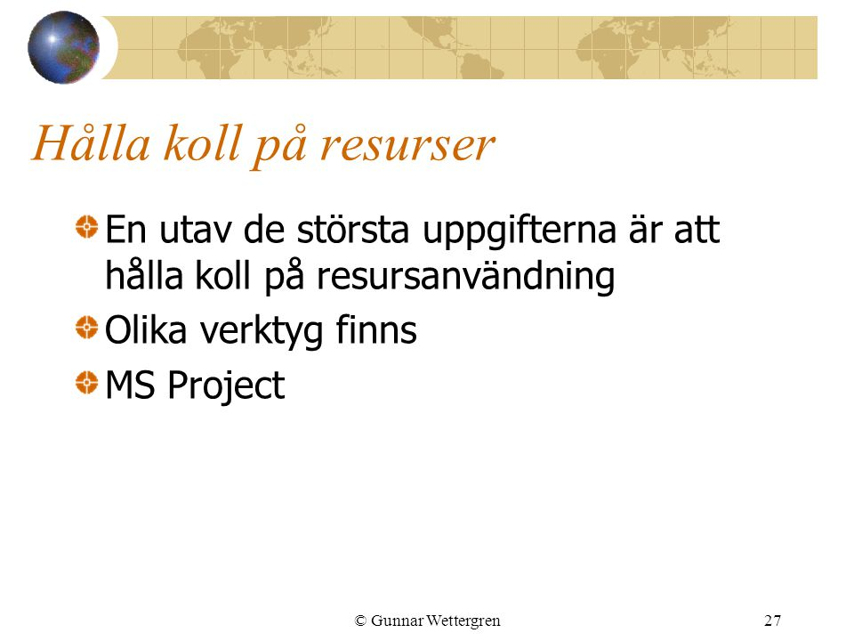 Hålla koll på resurser En utav de största uppgifterna är att hålla koll på resursanvändning. Olika verktyg finns.
