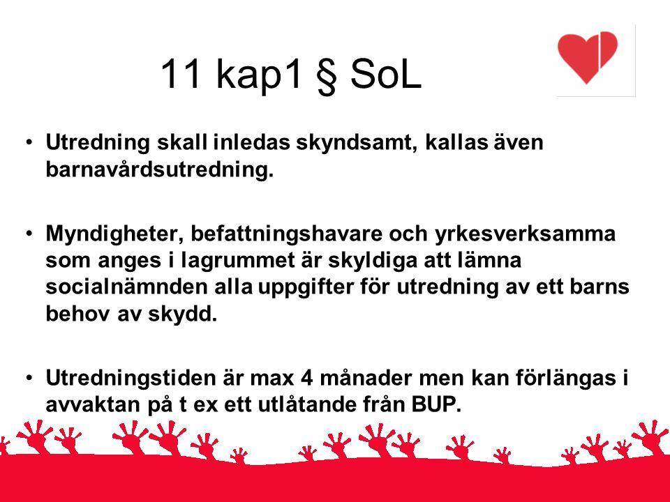 11 kap1 § SoL Utredning skall inledas skyndsamt, kallas även barnavårdsutredning.